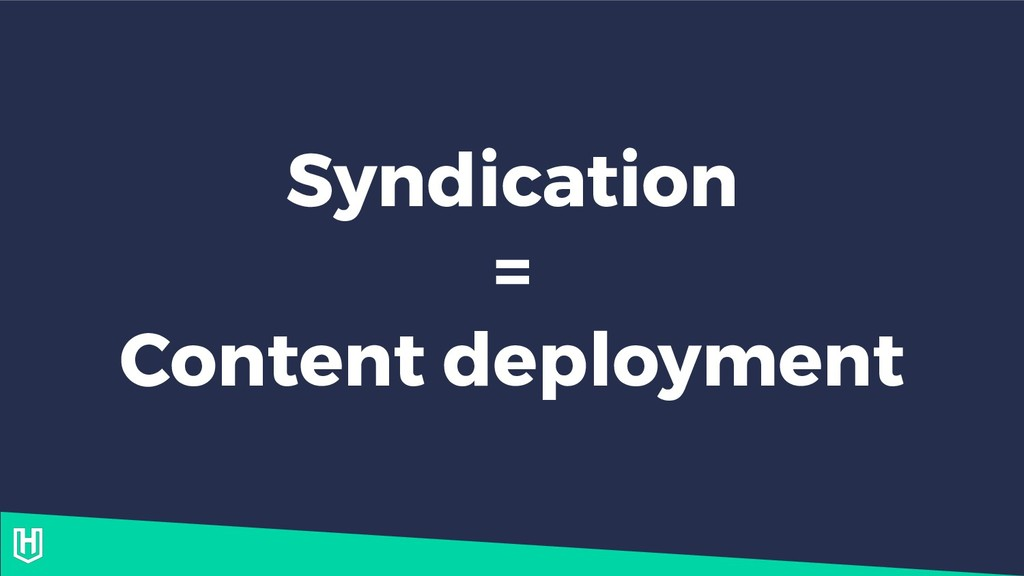Syndication = Content deployment