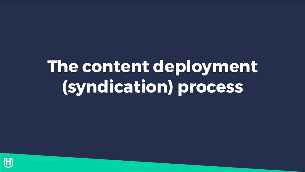 The content deployment (syndication) process