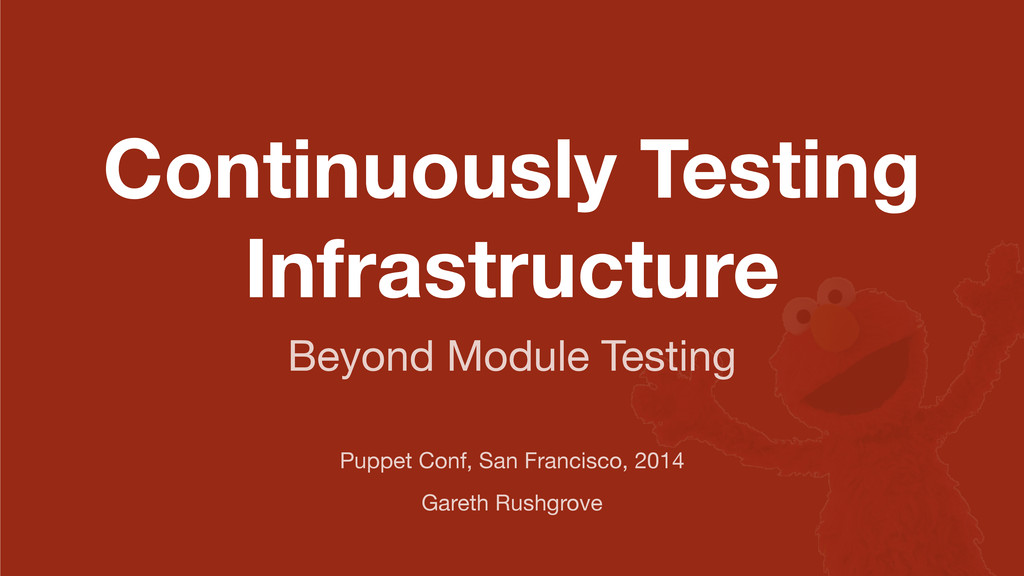 Continuously Testing Infrastructure Puppet Conf...
