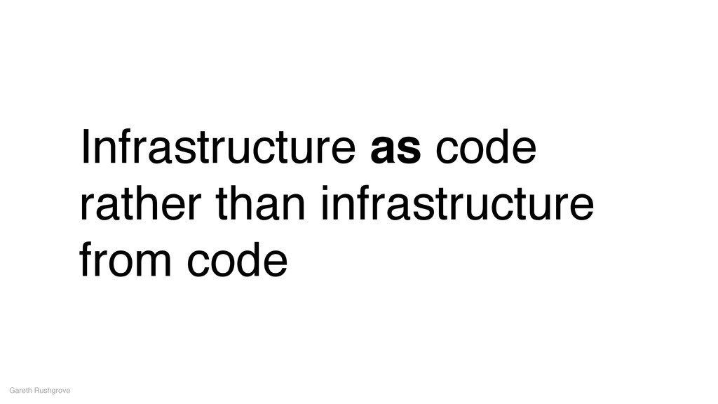 Infrastructure as code rather than infrastructu...
