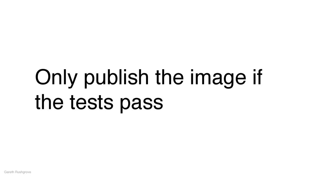 Only publish the image if the tests pass Gareth...