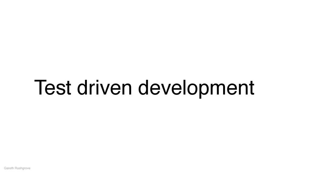 Test driven development Gareth Rushgrove
