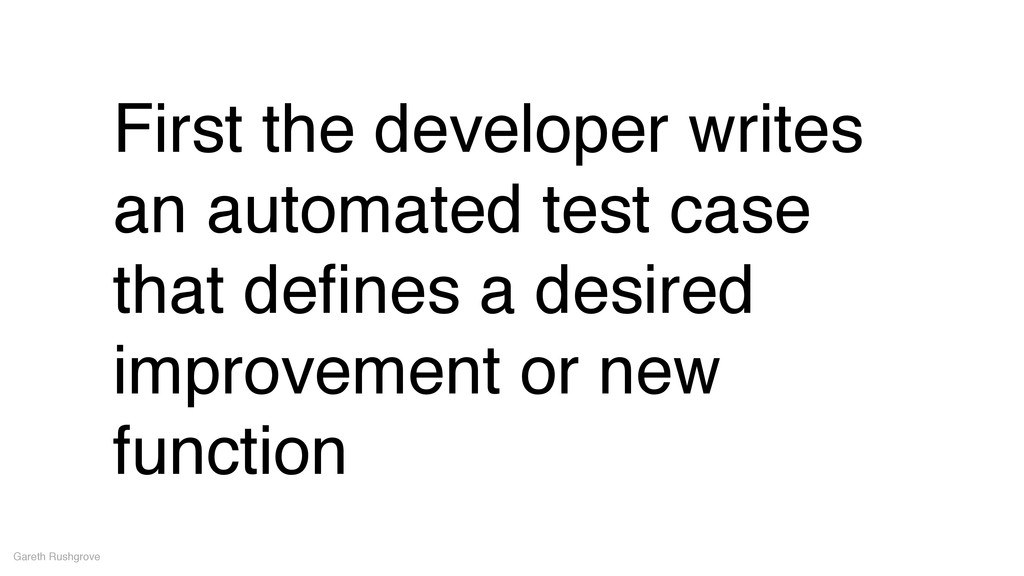 First the developer writes an automated test ca...