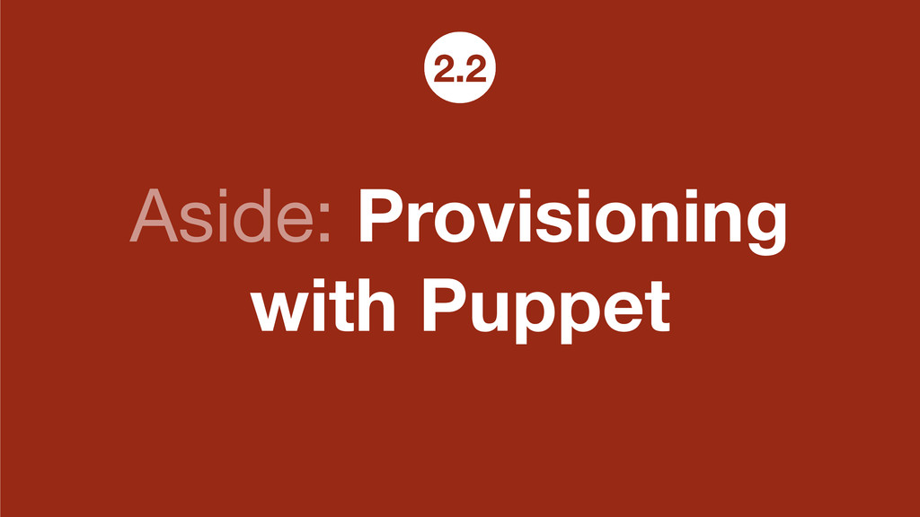 Aside: Provisioning with Puppet 2.2