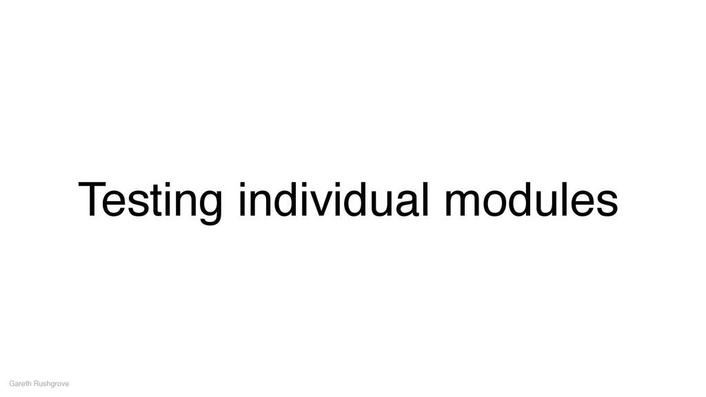 Testing individual modules Gareth Rushgrove