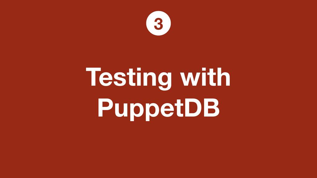 Testing with PuppetDB 3