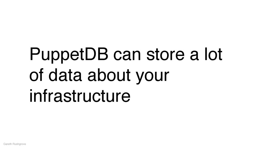 PuppetDB can store a lot of data about your inf...