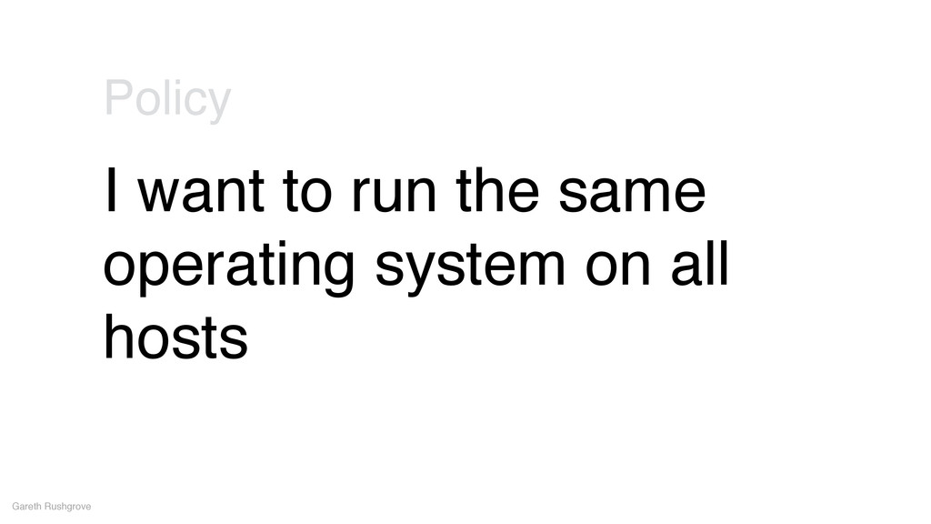 I want to run the same operating system on all ...