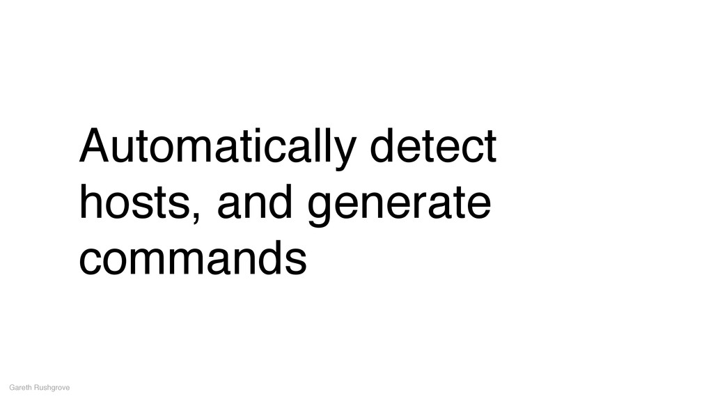 Automatically detect hosts, and generate comman...