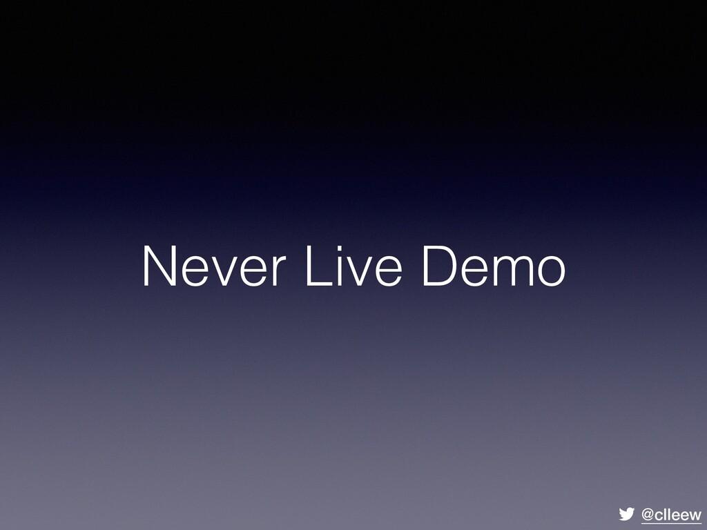 @clleew Never Live Demo