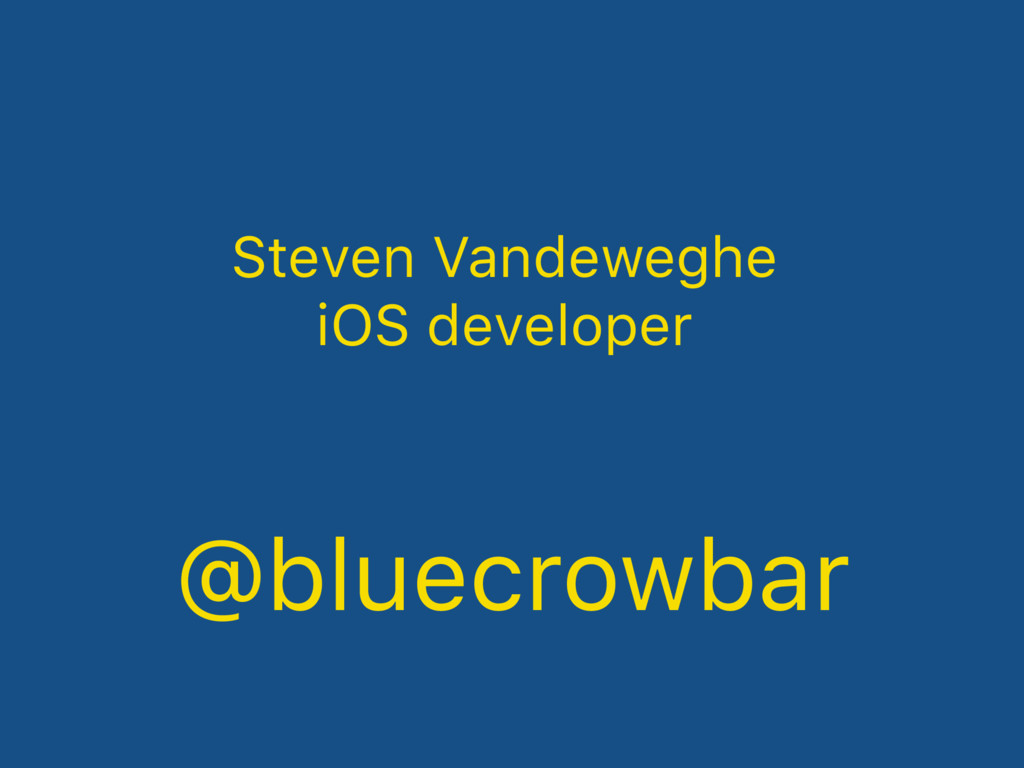 @bluecrowbar Steven Vandeweghe iOS developer