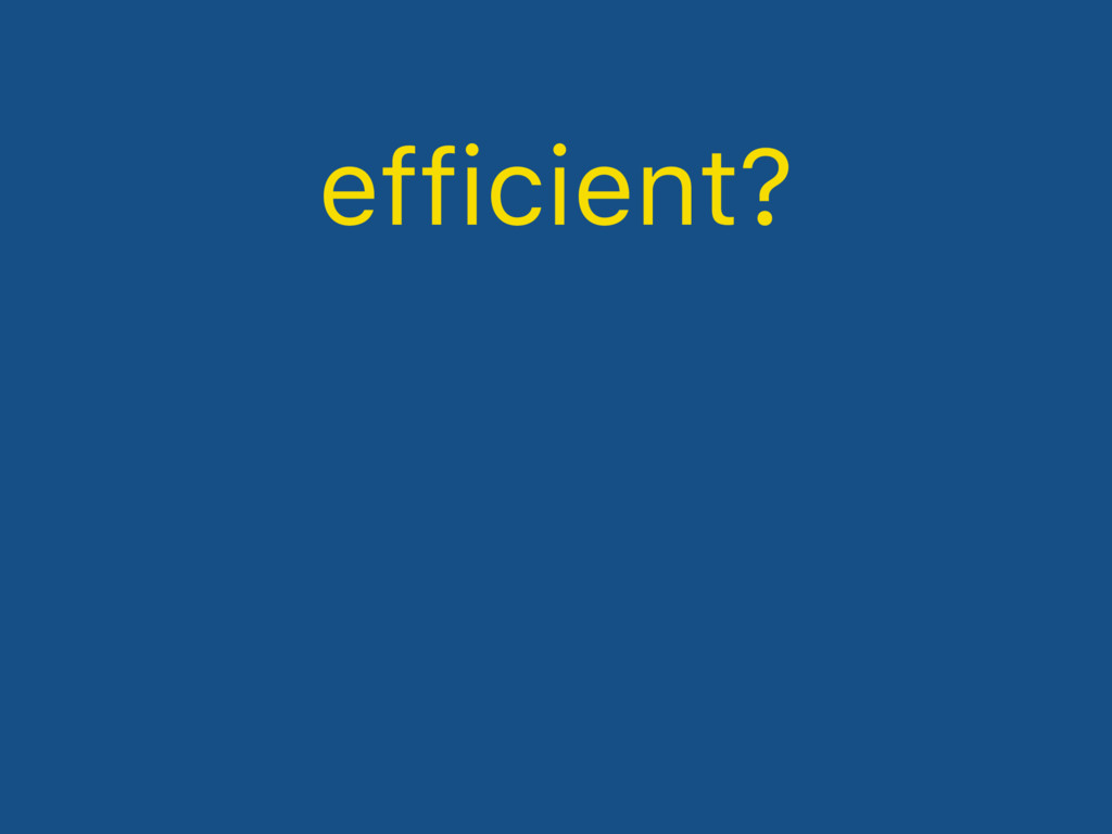 efficient?