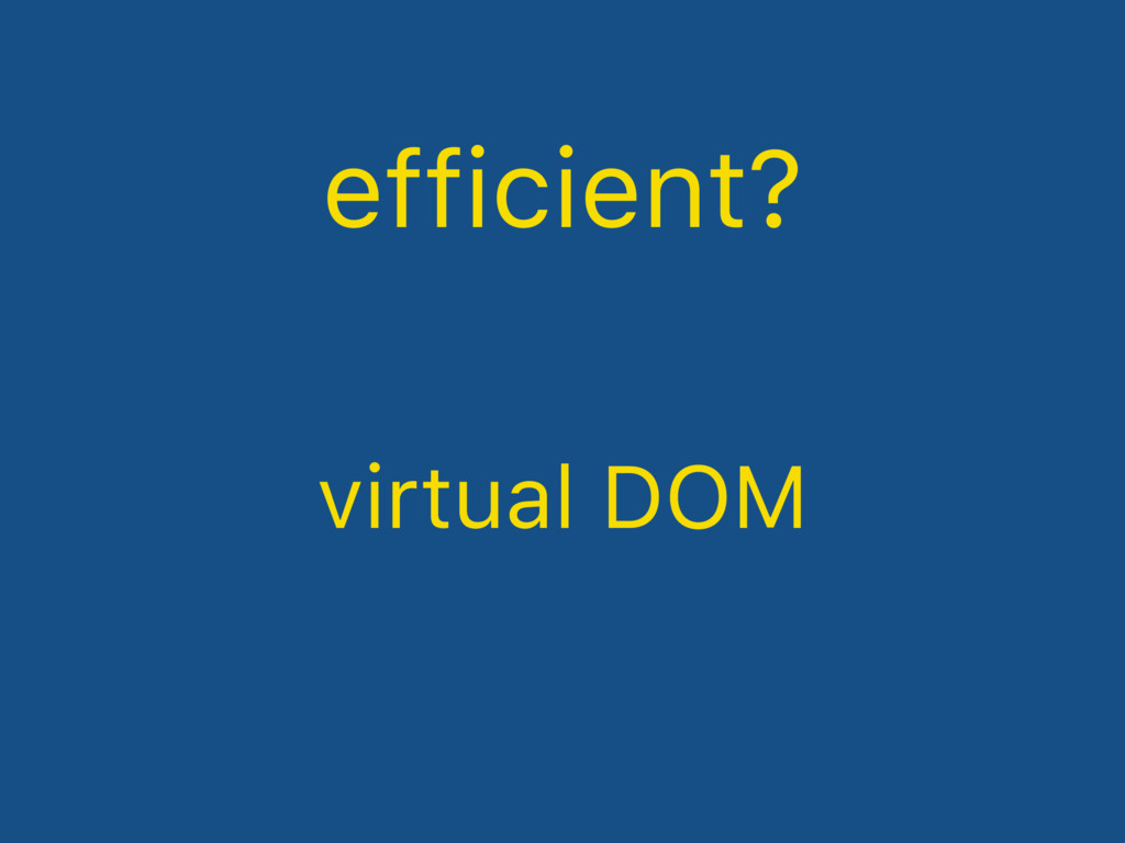 efficient? virtual DOM