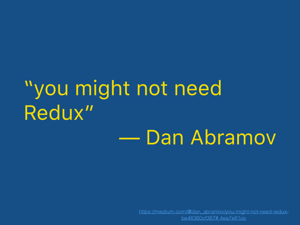 """you might not need Redux"" — Dan Abramov https:..."