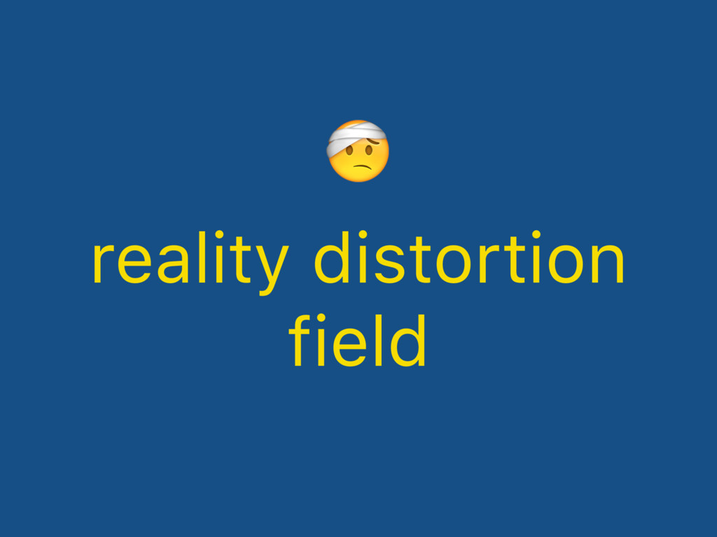 reality distortion field