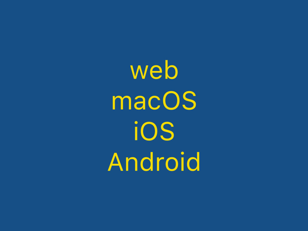 web macOS iOS Android