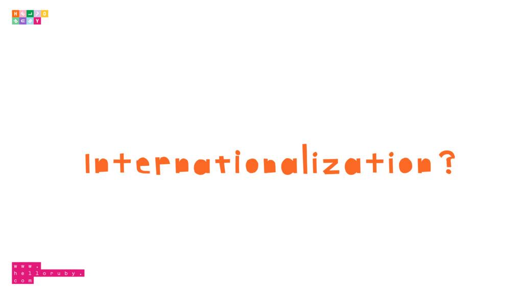 Internationalization?