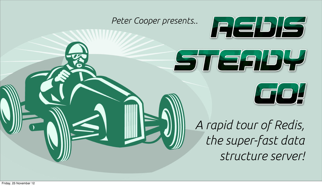 Peter Cooper presents.. A rapid tour of Redis, ...