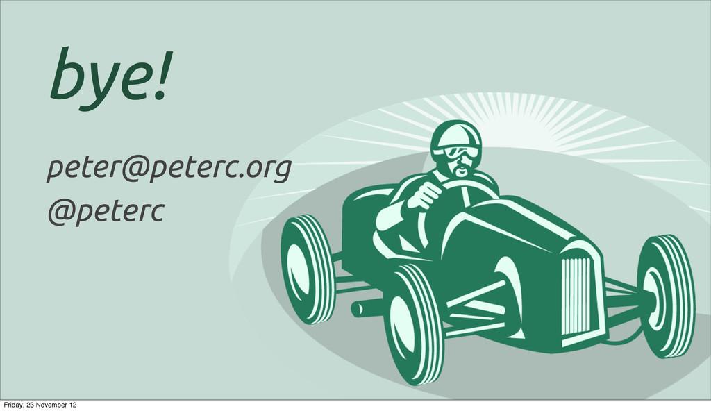 bye! peter@peterc.org @peterc Friday, 23 Novemb...