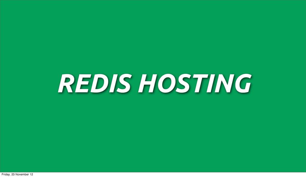 REDIS HOSTING Friday, 23 November 12