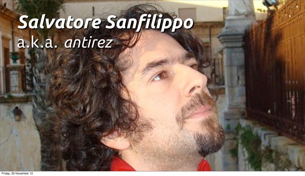 Salvatore San!lippo a.k.a. antirez Friday, 23 N...