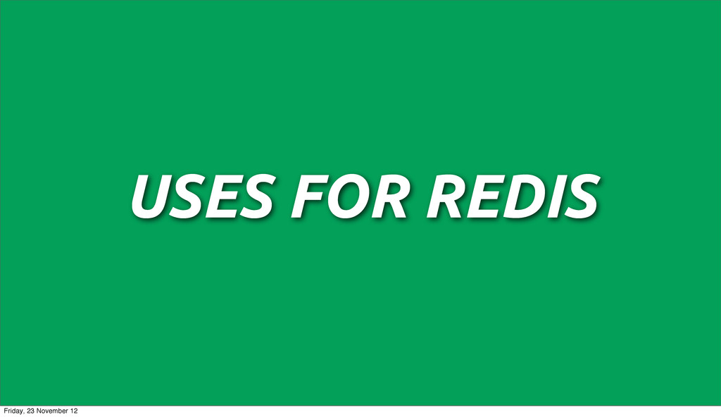 USES FOR REDIS Friday, 23 November 12
