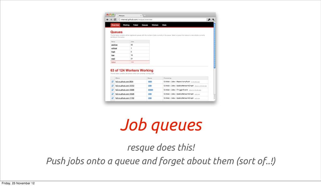 Job queues resque does this! Push jobs onto a q...