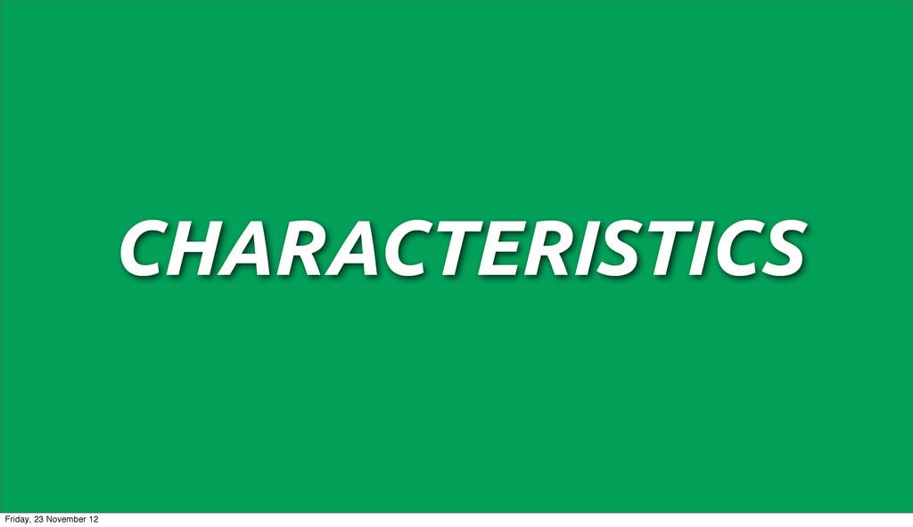 CHARACTERISTICS Friday, 23 November 12