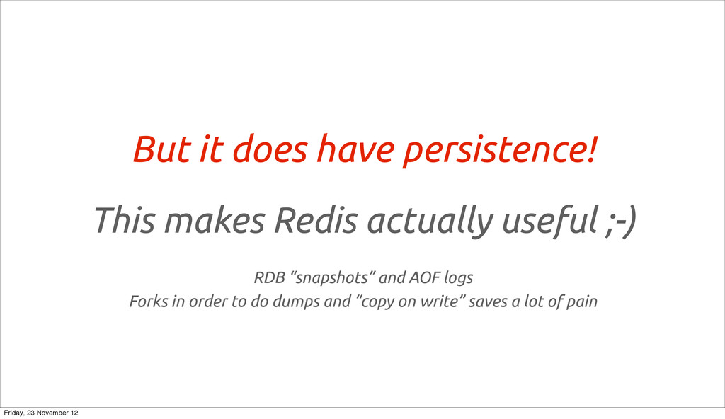But it does have persistence! This makes Redis ...