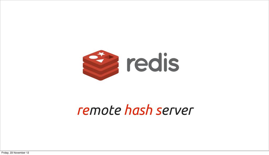 remote hash server Friday, 23 November 12