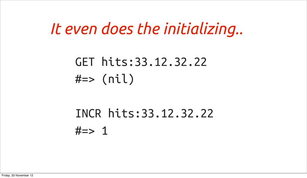 GET hits:33.12.32.22 #=> (nil) INCR hits:33.12....