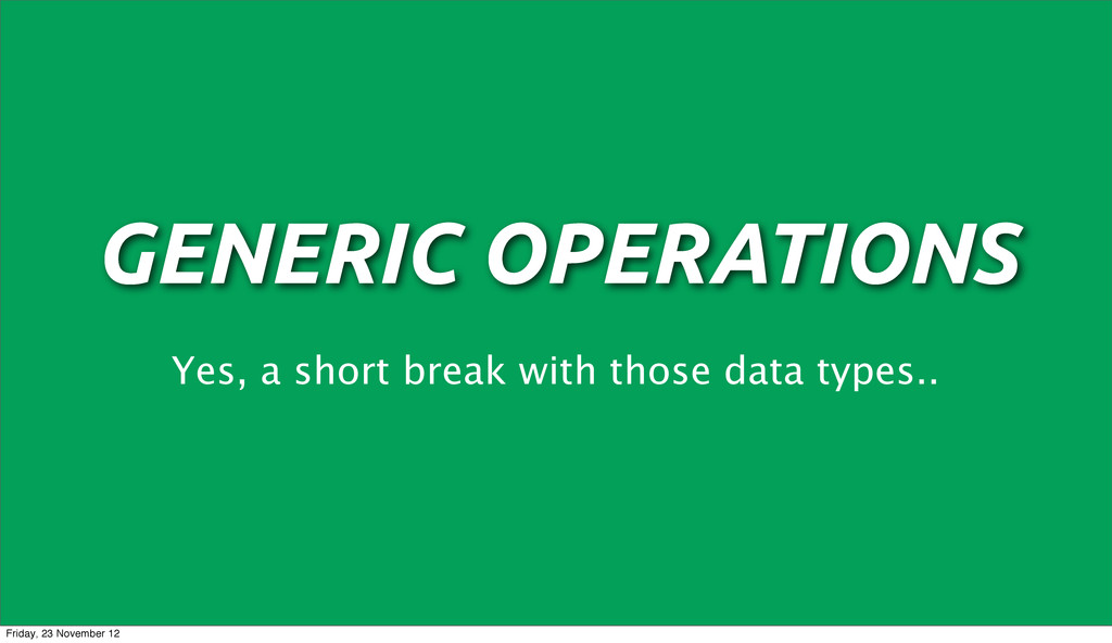 GENERIC OPERATIONS Yes, a short break with thos...