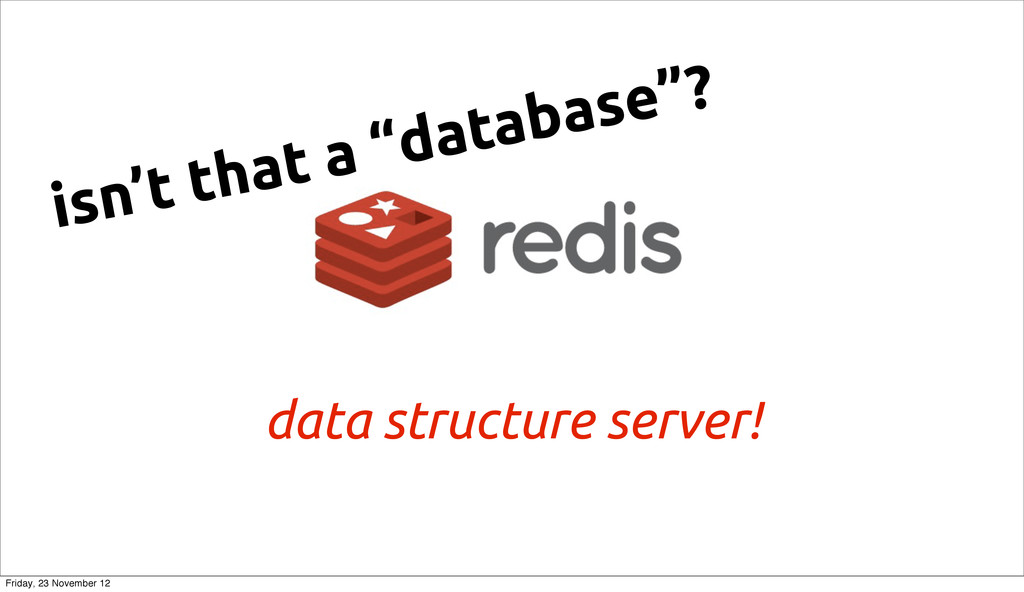 """data structure server! isn't that a """"database""""?..."""