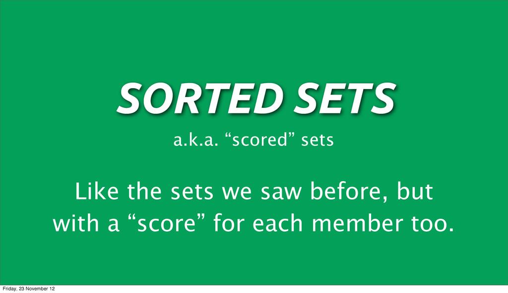 """SORTED SETS a.k.a. """"scored"""" sets Like the sets ..."""