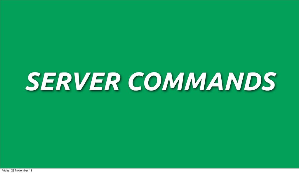 SERVER COMMANDS Friday, 23 November 12