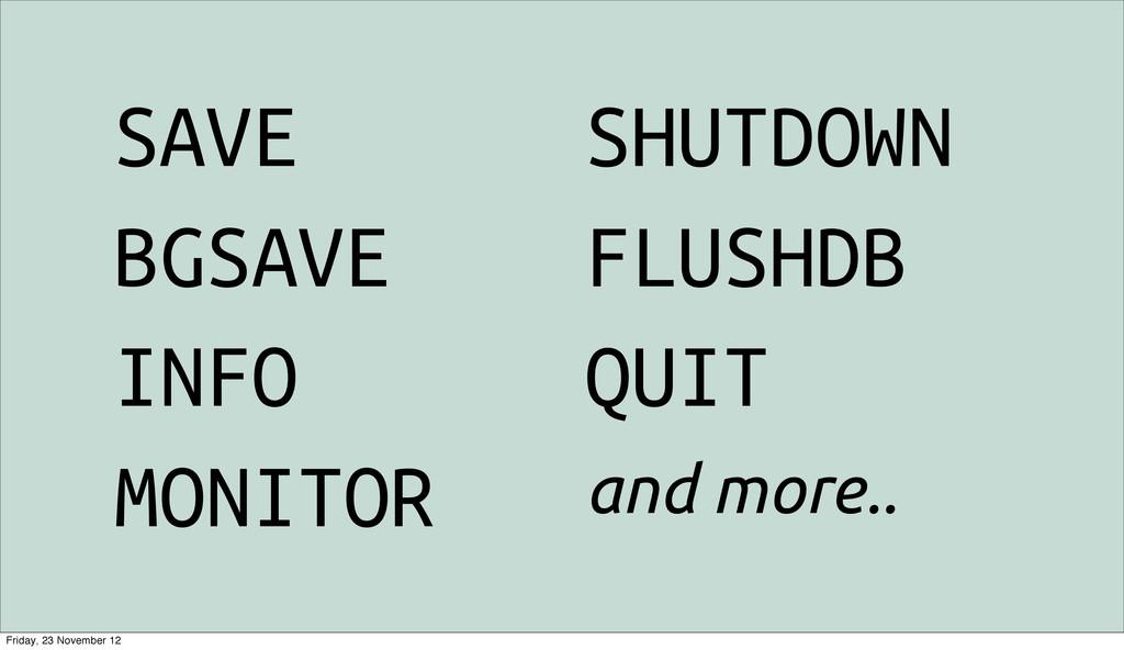 SAVE BGSAVE INFO MONITOR SHUTDOWN FLUSHDB QUIT ...