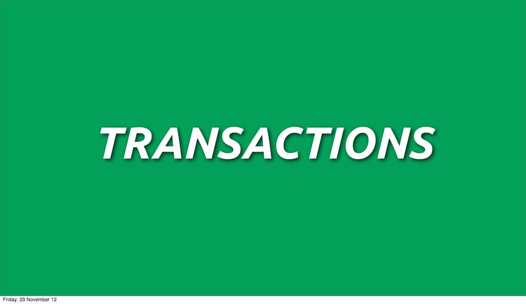 TRANSACTIONS Friday, 23 November 12