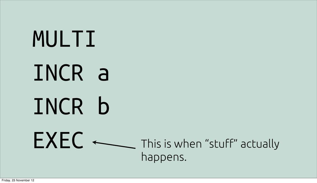 "MULTI INCR a INCR b EXEC This is when ""stu!"" ac..."