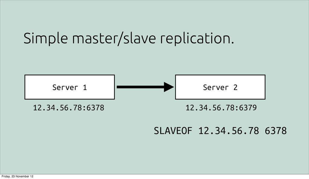 Simple master/slave replication. Server 1 Serve...