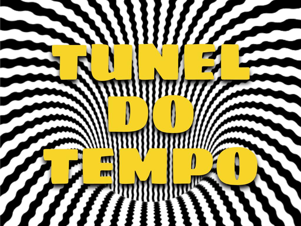 TUNEL DO TEMPO