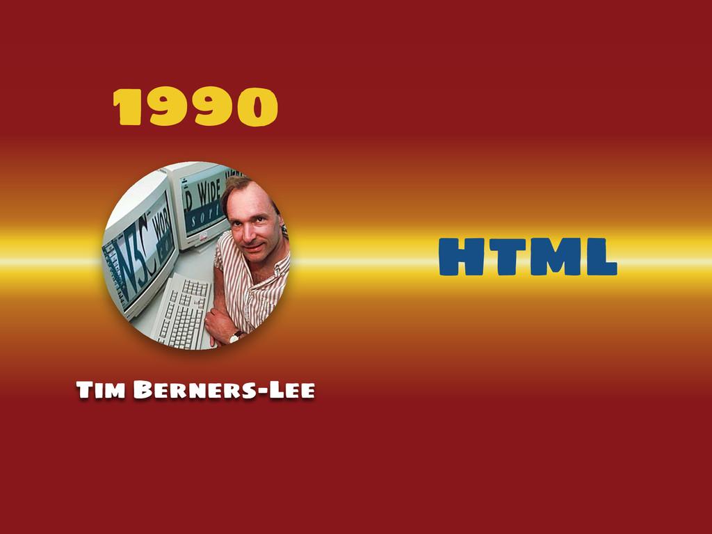 1990 HTML Tim Berners-Lee
