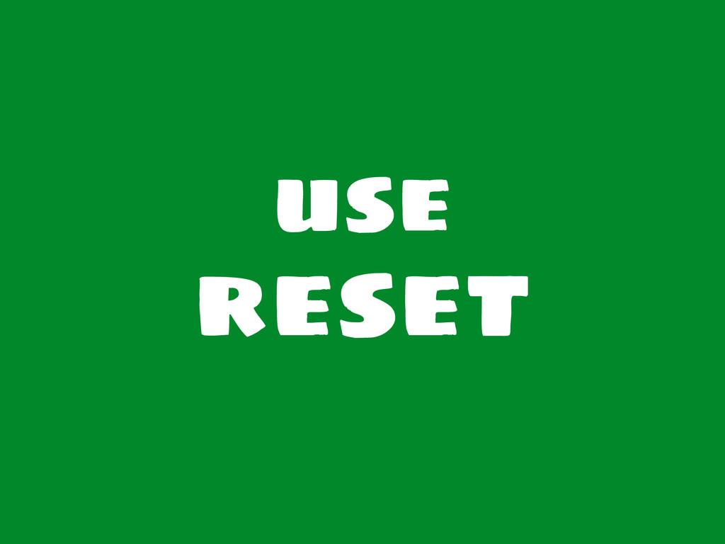 use reset