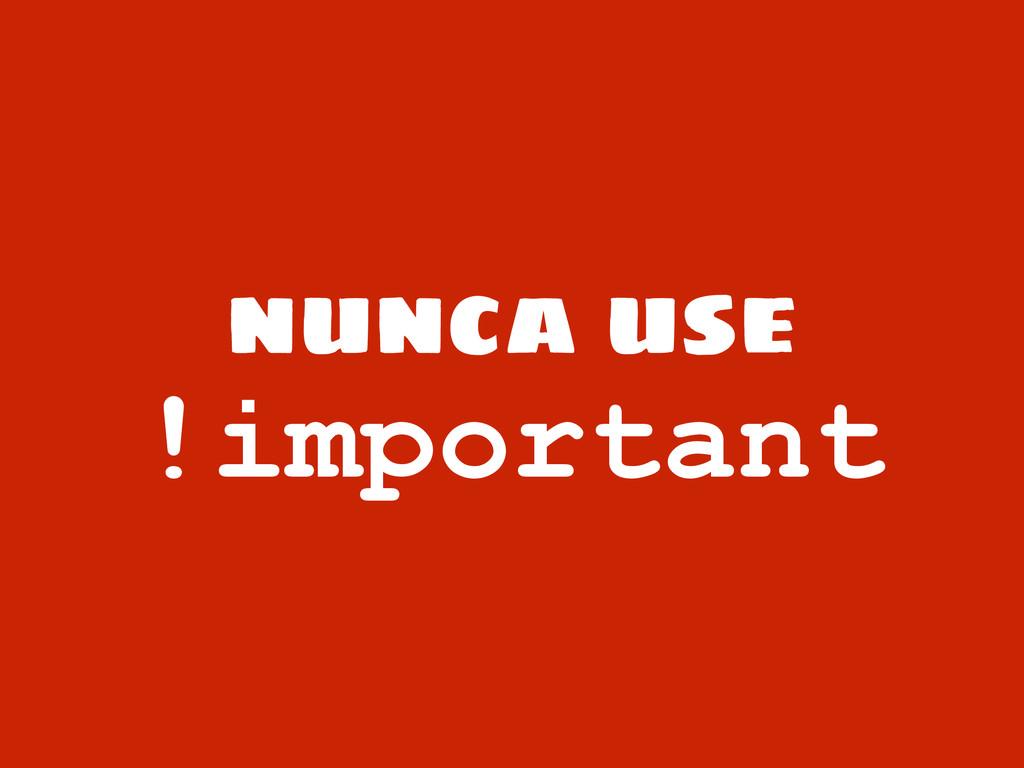 nunca use !important