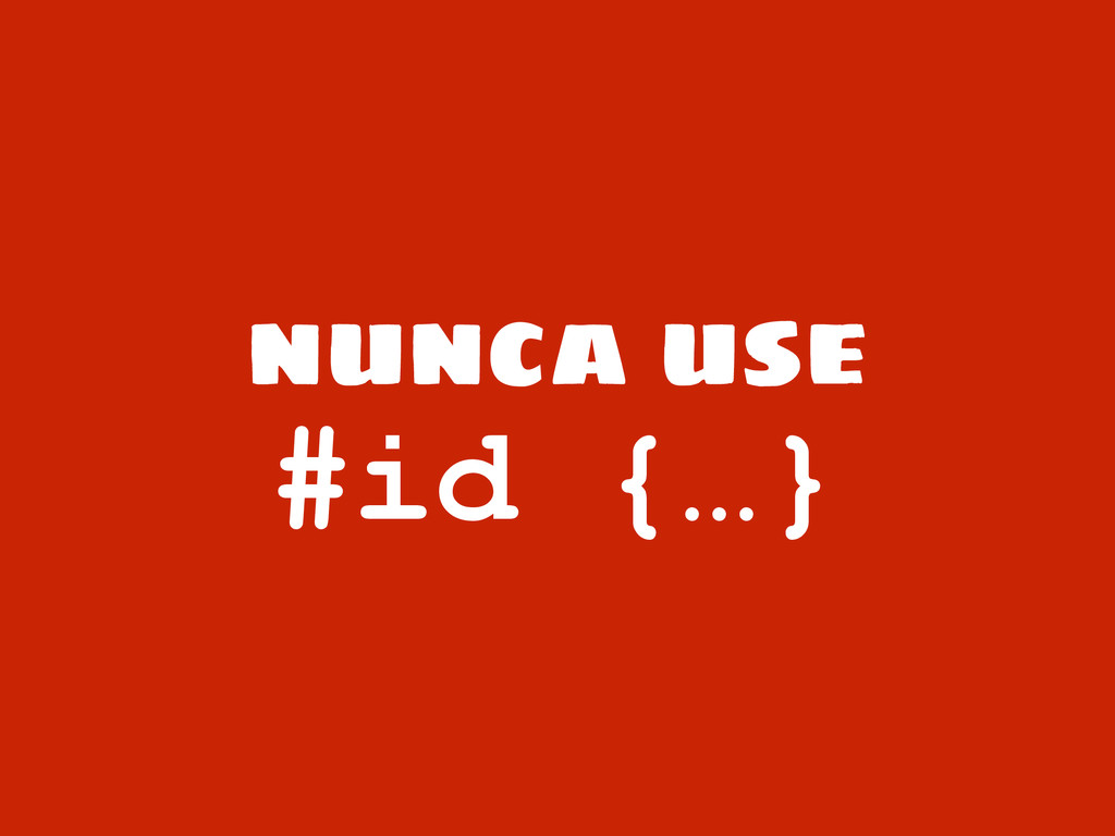 nunca use #id {…}