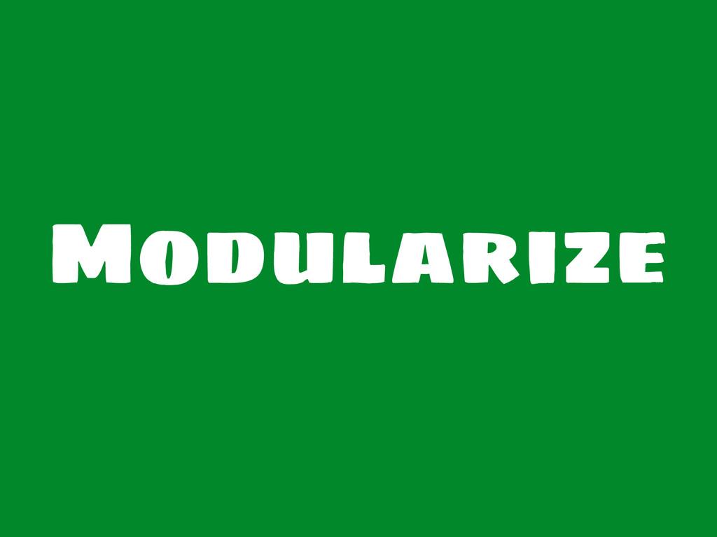 Modularize