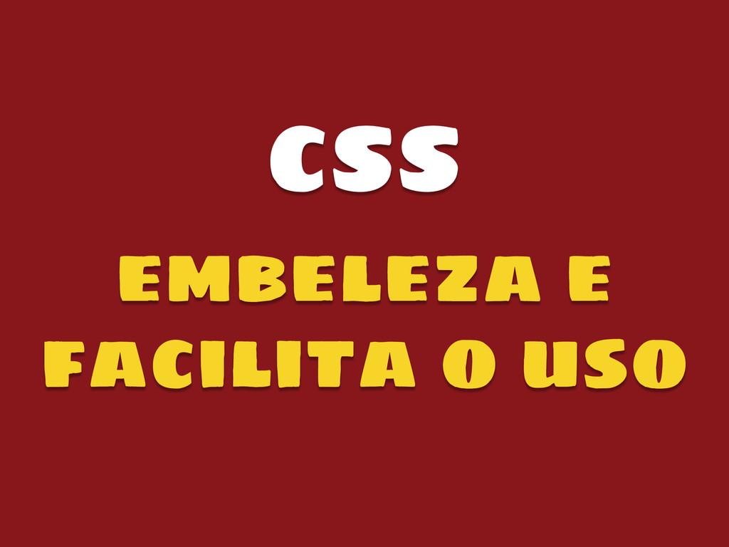 CSS embeleza e facilita o uso
