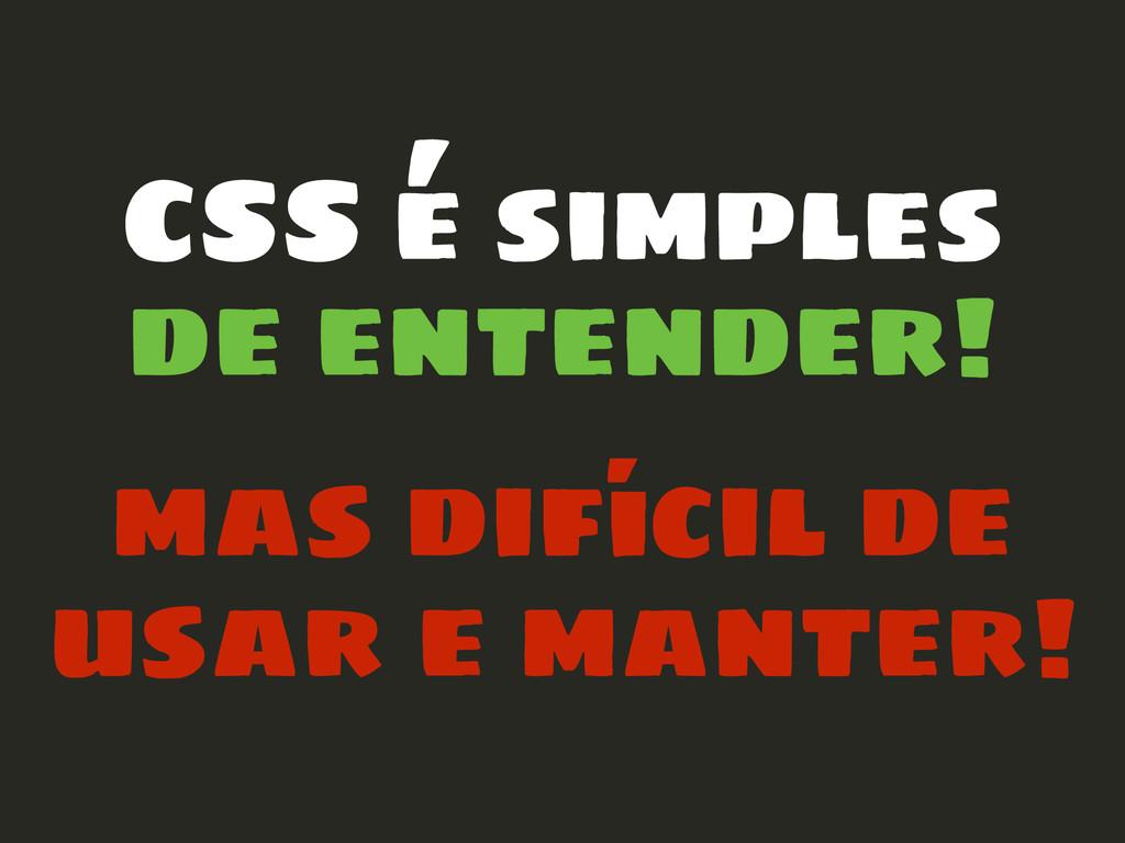 CSS é simples de entender! mas difícil de usar ...
