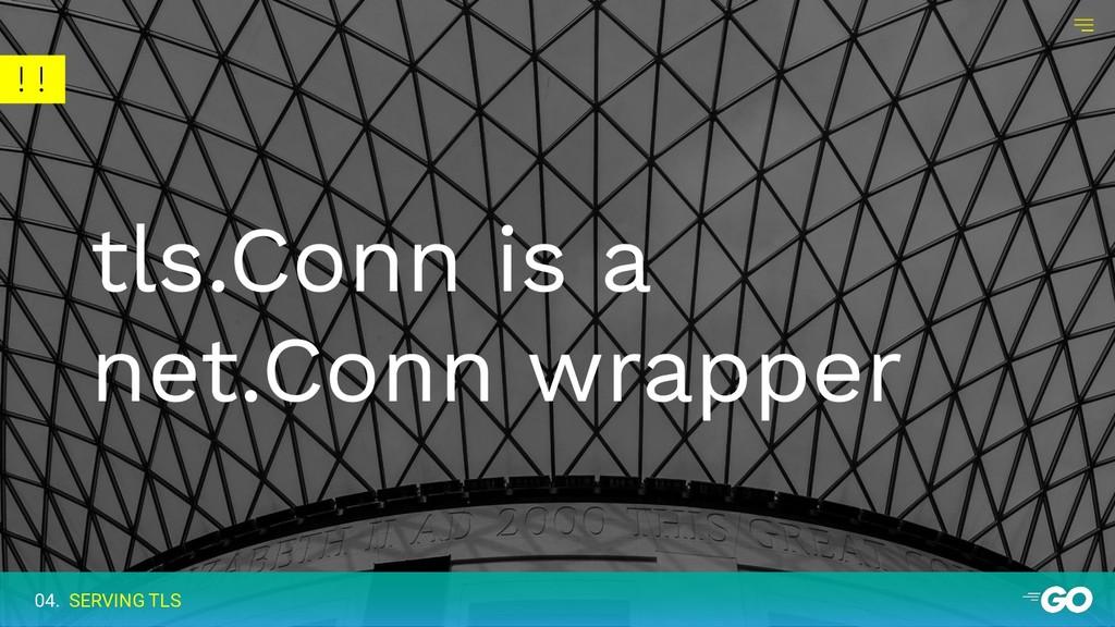 ! ! tls.Conn is a net.Conn wrapper 04. SERVING ...