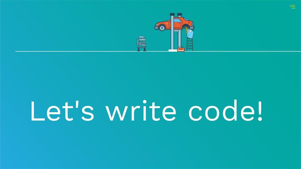 Let's write code!