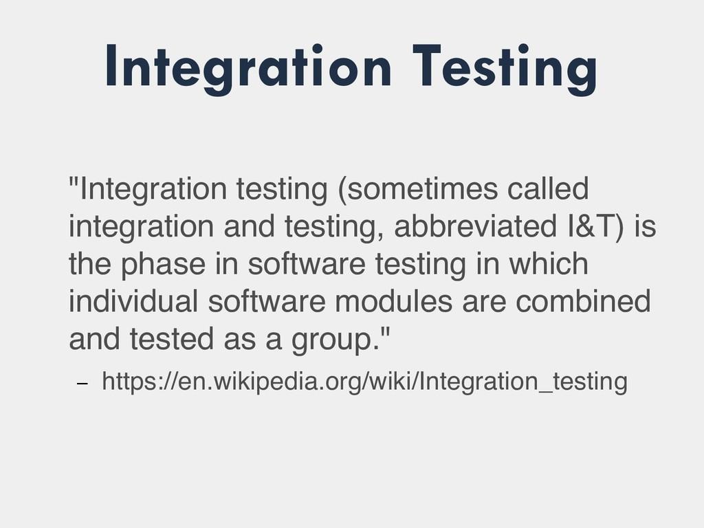 """Integration Testing """"Integration testing (somet..."""